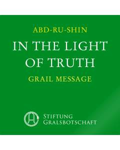 In the Light of Truth – The Grail Message, Volume 1, 2, 3 (MP3-Download)