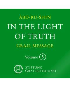 In the Light of Truth – The Grail Message, Volume 3 (MP3-Download)
