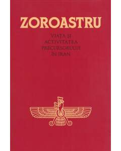 Zoroastru – Viaţa şi activitatea Precursorului în Iran