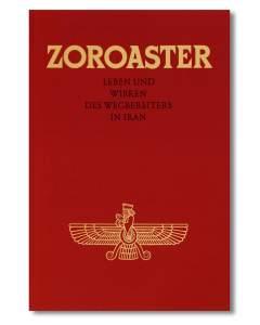 Zoroaster - Leben und Wirken des Wegbereiters in Iran